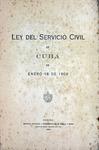 Ley del Servicio Civil de Cuba de Enero 18 de 1909 by Cuba