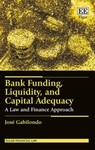 Bank Funding, Liquidity, and Capital Adequacy: A Law and Finance Approach