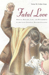 Fatal love : Spousal Killers, Law, and Punishment in the Late Colonial Spanish Atlantic