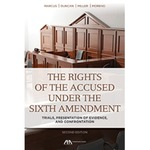 The Rights of the Accused under the Sixth Amendment: Trials, Presentation of Evidence, and Confrontation, Second Edition