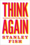 Think Again : Contrarian Reflections on Life, Culture, Politics, Religion, Law, and Education