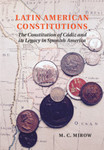 Latin American Constitutions : The Constitution of Cádiz and its Legacy in Spanish America