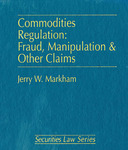 Commodities Regulation: Fraud, Manipulation & Other Claims
