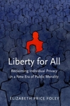 Liberty for All : Reclaiming Individual Privacy in a New Era of Public Morality