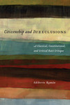 Citizenship and Its Exclusions : a Classical, Constitutional, and Critical Race Critique