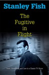 The Fugitive in Flight : Faith, Liberalism, and Law in a Classic TV Show by Stanley Fish