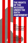 The Rights of the Accused Under the Sixth Amendment : Trials, Presentation of Evidence, and Confrontation