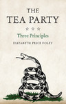The Tea Party : Three Principles by Elizabeth Price Foley