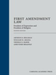 First Amendment Law Freedom of Expression & Freedom of Religion, 4th ed. by Arthur D. Hellman, William D. Araiza, Thomas E. Baker, and Ashutosh Bhagwat