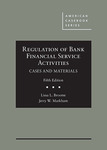 Regulation of Bank Financial Service Activities, Cases and Materials by Jerry W. Markham and Lissa L. Broome