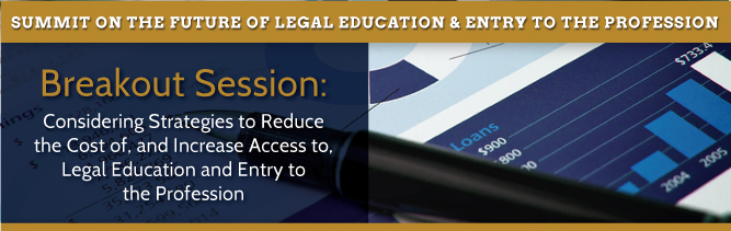 Breakout Session: Considering Strategies to Reduce the Cost of, and Increase Access to, Legal Education and Entry to the Profession