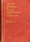 A History and Description of English Earthenware and Stoneware : to the Beginning of the 19th Century by William Burton