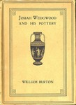 Josiah Wedgwood and His Pottery by William Burton