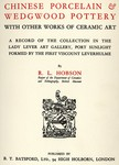 Chinese Porcelain & Wedgwood Pottery with Other Works of Ceramic Art by Robert Lockhart Hobson