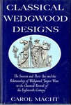 Classical Wedgwood Designs : the Sources and their Use and the Relationship of Wedgwood Jasper Ware to the Classical Revival of the Eighteen Century