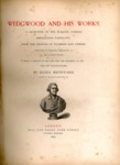 Wedgwood and His Works : a Selection of His Plaques, Cameos, Medallions, Vases, etc. from the Designs of Flaxman and Others