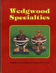 Wedgwood Specialties by Leonard S. Rakow and Gary Tropper