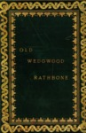 Old Wedgwood : the Decorative or Artistic Ceramic Work in Colour and Relief : Invented and Produced by Josiah Wedgwood at Etruria, in Staffordshire, 1760-1794 by Frederick Rathbone and Josiah Wedgwood