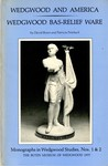 Wedgwood and America : Wedgwood Bas-Relief Ware : Monographs in Wedgwood Studies, Nos. 1 & 2